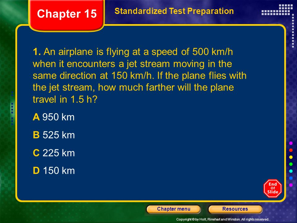 Copyright © by Holt, Rinehart and Winston. All rights reserved. ResourcesChapter menu Chapter 15 Standardized Test Preparation 1. An airplane is flyin