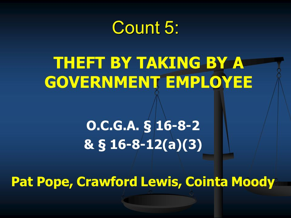 Count 5: THEFT BY TAKING BY A GOVERNMENT EMPLOYEE O.C.G.A.