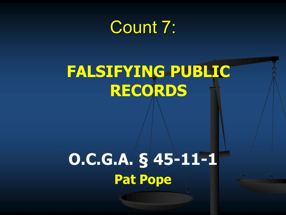 Count 7: FALSIFYING PUBLIC RECORDS O.C.G.A. § Pat Pope