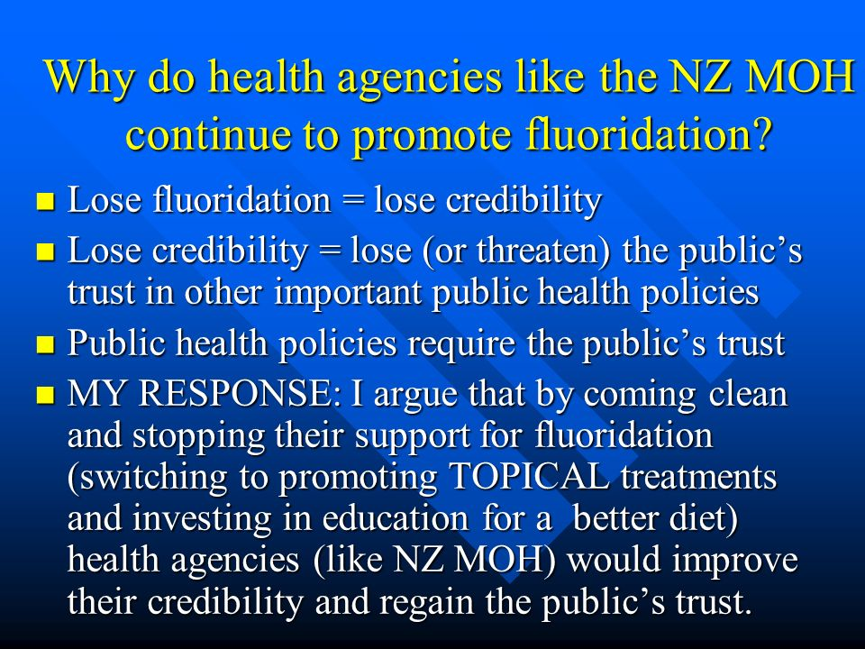 Why do health agencies like the NZ MOH continue to promote fluoridation? Lose fluoridation = lose credibility Lose fluoridation = lose credibility Los