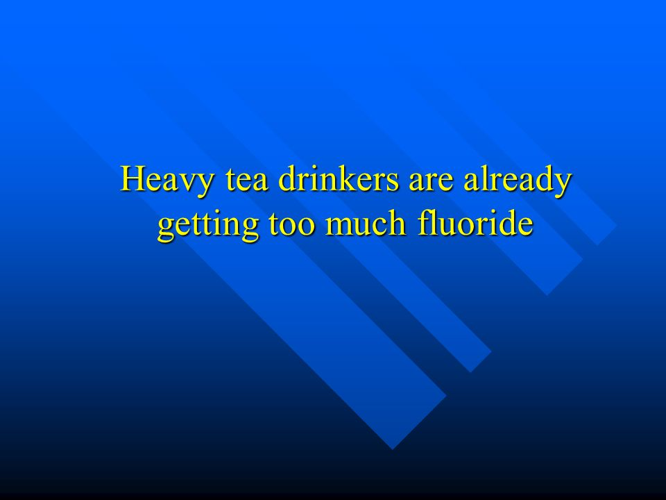 Heavy tea drinkers are already getting too much fluoride