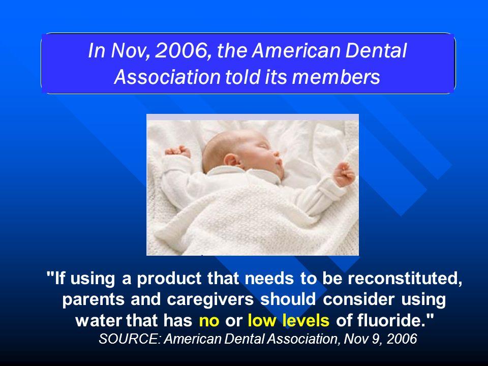 In Nov, 2006, the American Dental Association told its members