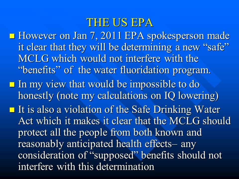 THE US EPA However on Jan 7, 2011 EPA spokesperson made it clear that they will be determining a new safe MCLG which would not interfere with the bene