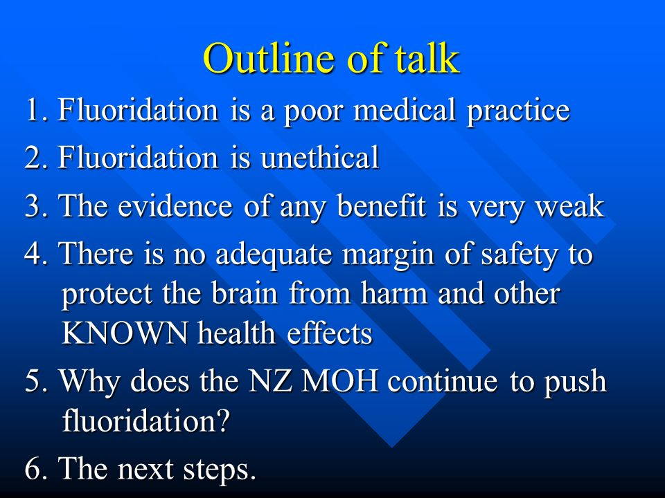 Outline of talk Outline of talk 1. Fluoridation is a poor medical practice 2. Fluoridation is unethical 3. The evidence of any benefit is very weak 4.
