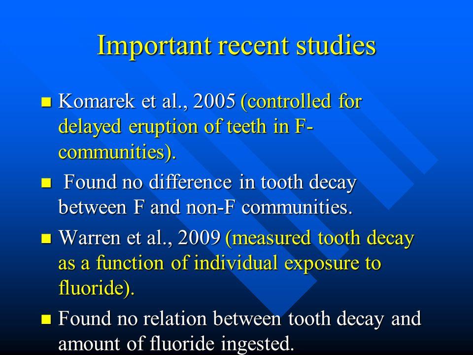 Important recent studies Komarek et al., 2005 (controlled for delayed eruption of teeth in F- communities). Komarek et al., 2005 (controlled for delay