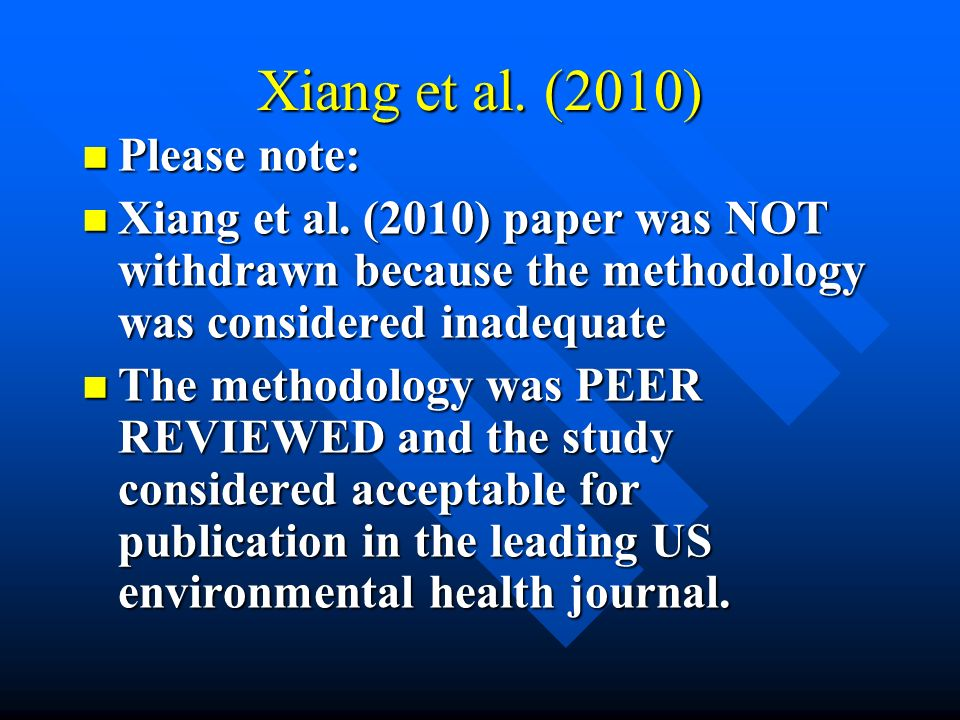 Xiang et al. (2010) Please note: Please note: Xiang et al. (2010) paper was NOT withdrawn because the methodology was considered inadequate Xiang et a