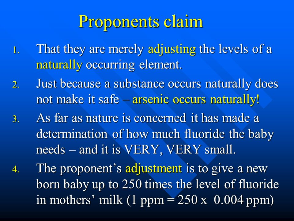 Proponents claim 1. That they are merely adjusting the levels of a naturally occurring element. 2. Just because a substance occurs naturally does not