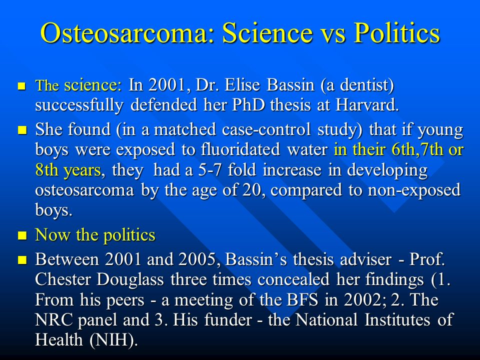 Osteosarcoma: Science vs Politics The science: In 2001, Dr. Elise Bassin (a dentist) successfully defended her PhD thesis at Harvard. The science: In