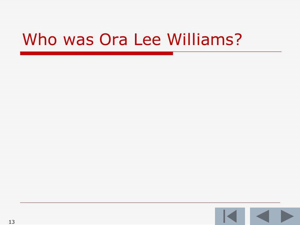 13 Who was Ora Lee Williams? 13