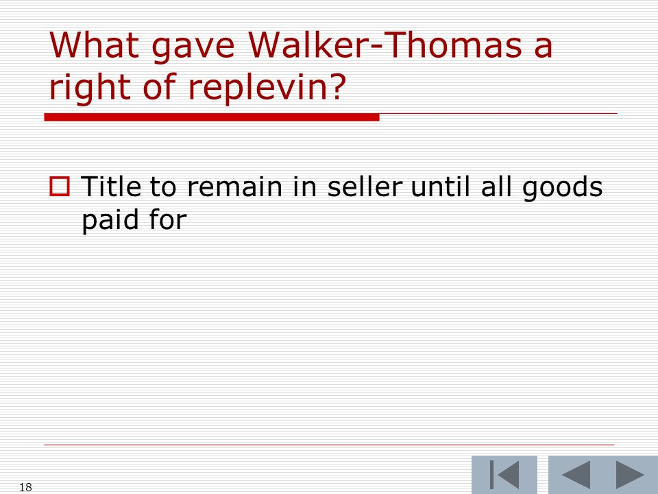 18 What gave Walker-Thomas a right of replevin? Title to remain in seller until all goods paid for