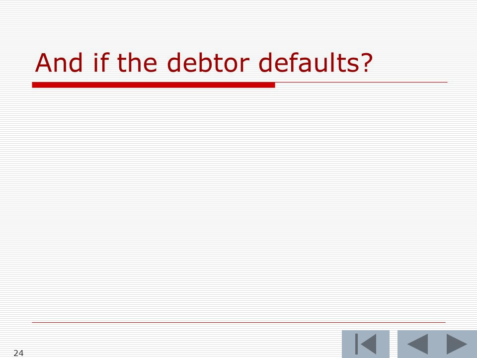 24 And if the debtor defaults?