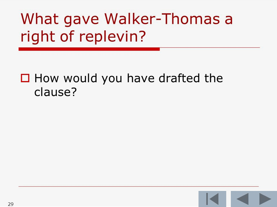 29 What gave Walker-Thomas a right of replevin? How would you have drafted the clause?