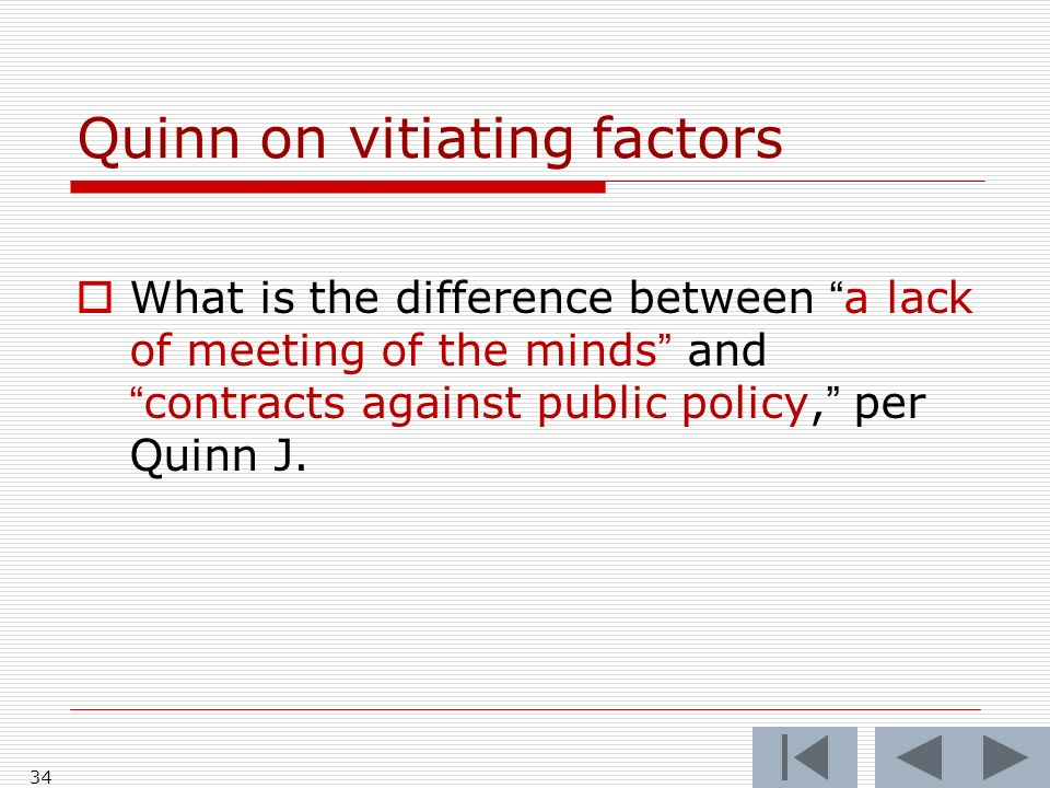34 Quinn on vitiating factors What is the difference between a lack of meeting of the minds andcontracts against public policy, per Quinn J.