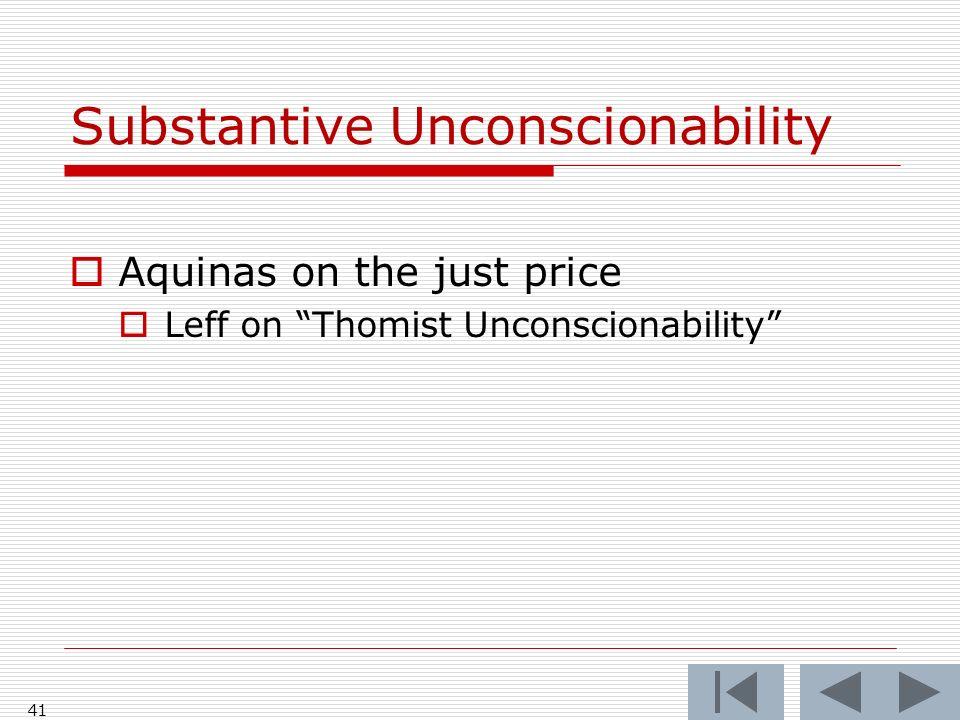 41 Substantive Unconscionability Aquinas on the just price Leff on Thomist Unconscionability