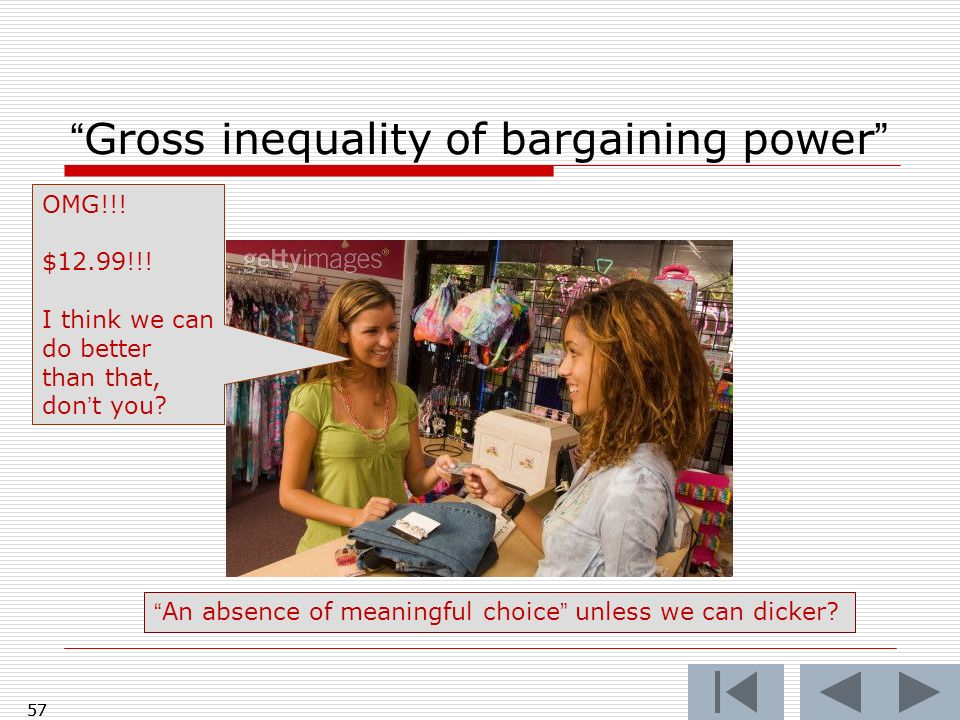 57 Gross inequality of bargaining power 57 OMG!!! $12.99!!! I think we can do better than that, dont you? An absence of meaningful choice unless we ca
