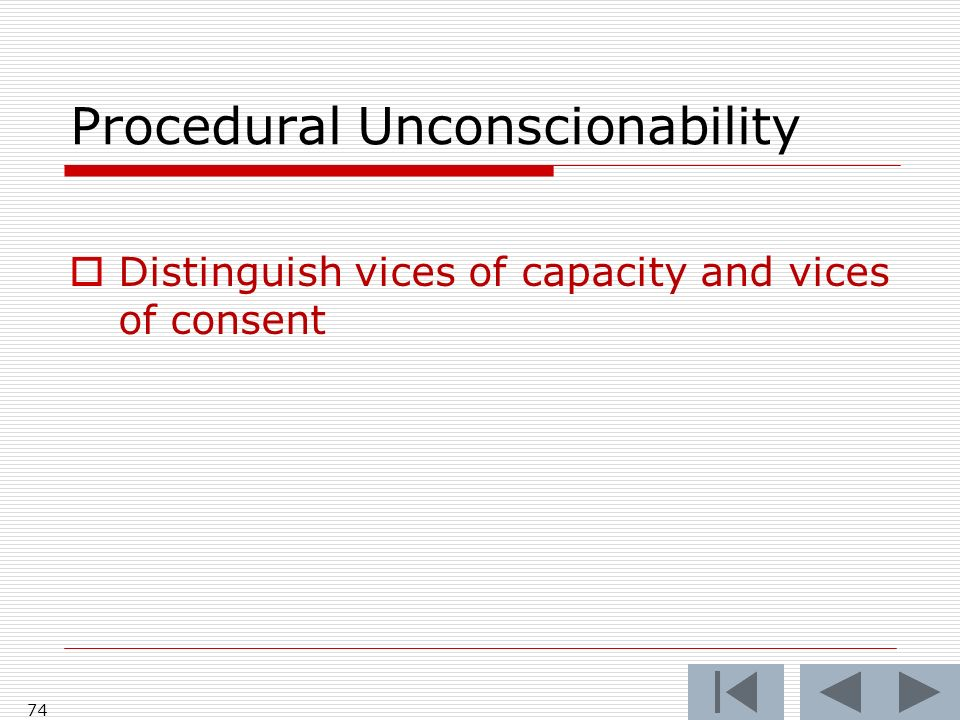 74 Procedural Unconscionability Distinguish vices of capacity and vices of consent