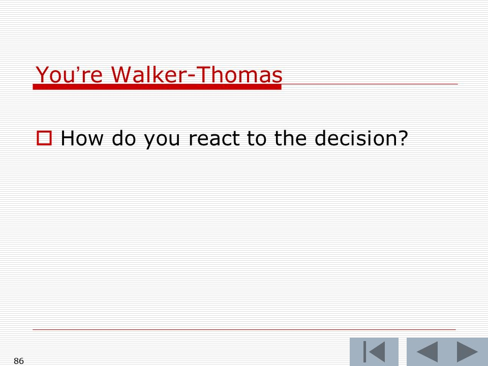 86 Youre Walker-Thomas How do you react to the decision? 86