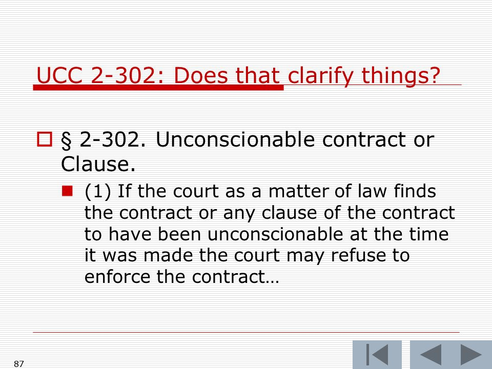 87 UCC 2-302: Does that clarify things? § 2-302. Unconscionable contract or Clause. (1) If the court as a matter of law finds the contract or any clau