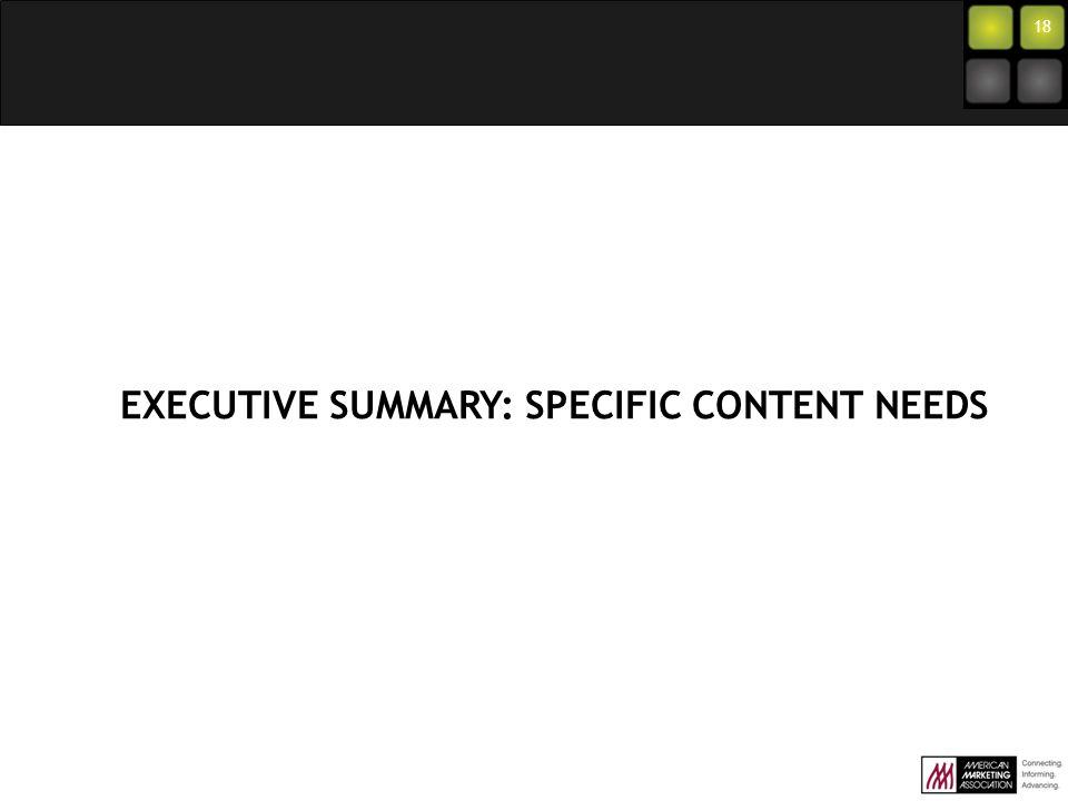 EXECUTIVE SUMMARY: SPECIFIC CONTENT NEEDS 18