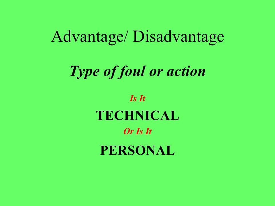 Advantage/ Disadvantage Define It. Benefits and or gains from….