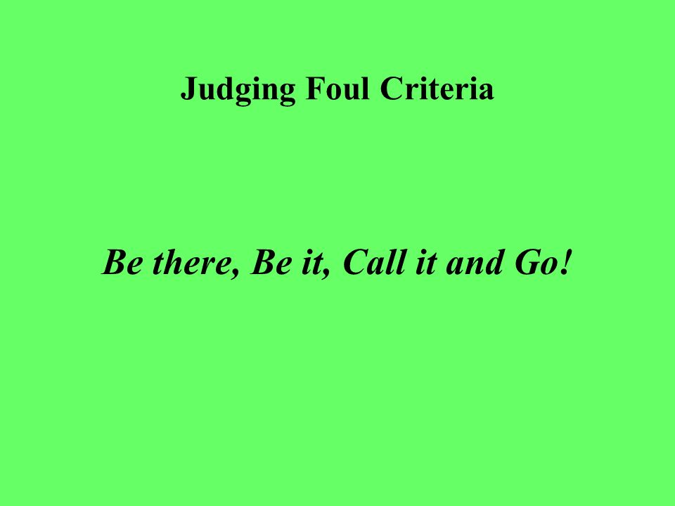 Judging Foul Criteria Things to consider What s your situation.