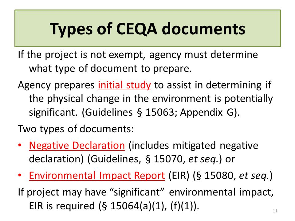 Types of CEQA documents If the project is not exempt, agency must determine what type of document to prepare. Agency prepares initial study to assist