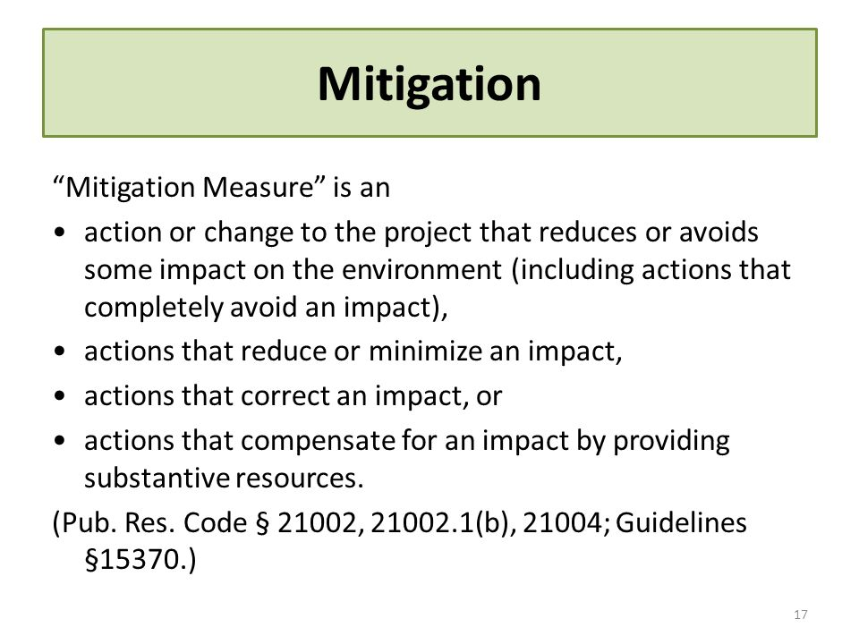 Mitigation Mitigation Measure is an action or change to the project that reduces or avoids some impact on the environment (including actions that comp