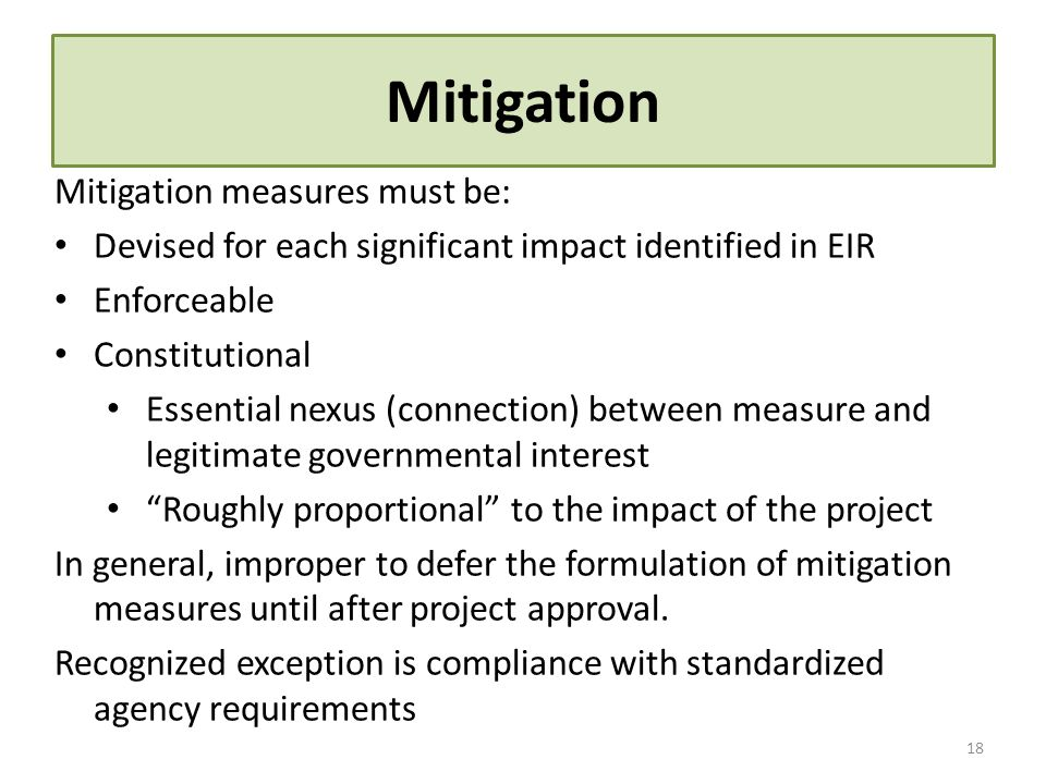 Mitigation Mitigation measures must be: Devised for each significant impact identified in EIR Enforceable Constitutional Essential nexus (connection)