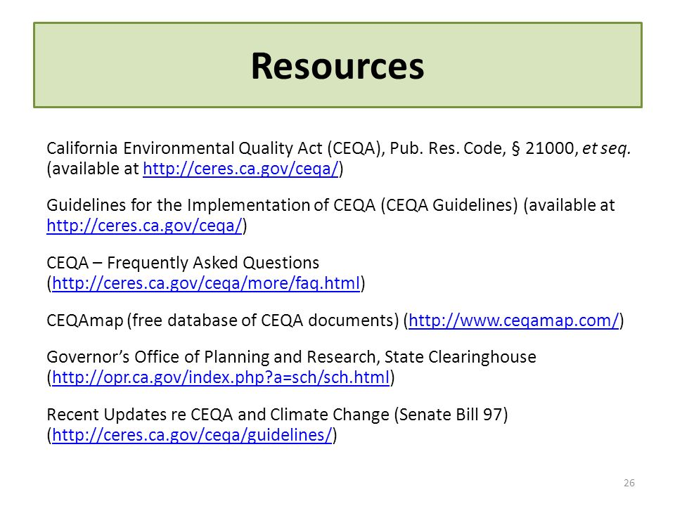 Resources California Environmental Quality Act (CEQA), Pub. Res. Code, § 21000, et seq. (available at http://ceres.ca.gov/ceqa/)http://ceres.ca.gov/ce