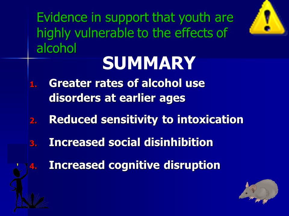 Evidence in support that youth are highly vulnerable to the effects of alcohol 1.