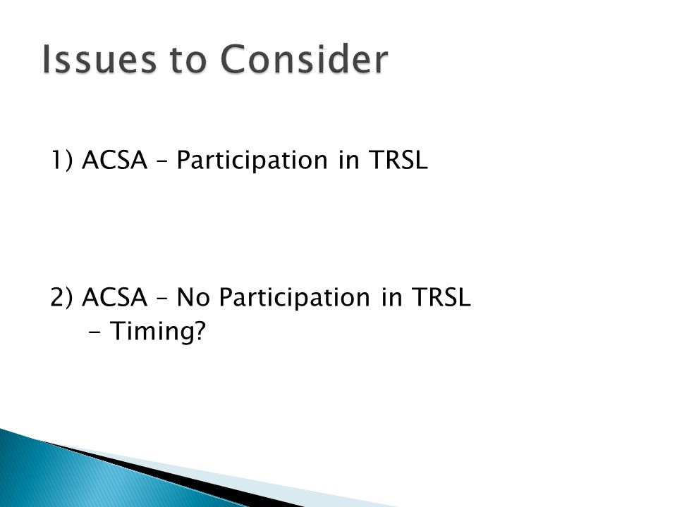 1) ACSA – Participation in TRSL 2) ACSA – No Participation in TRSL - Timing?