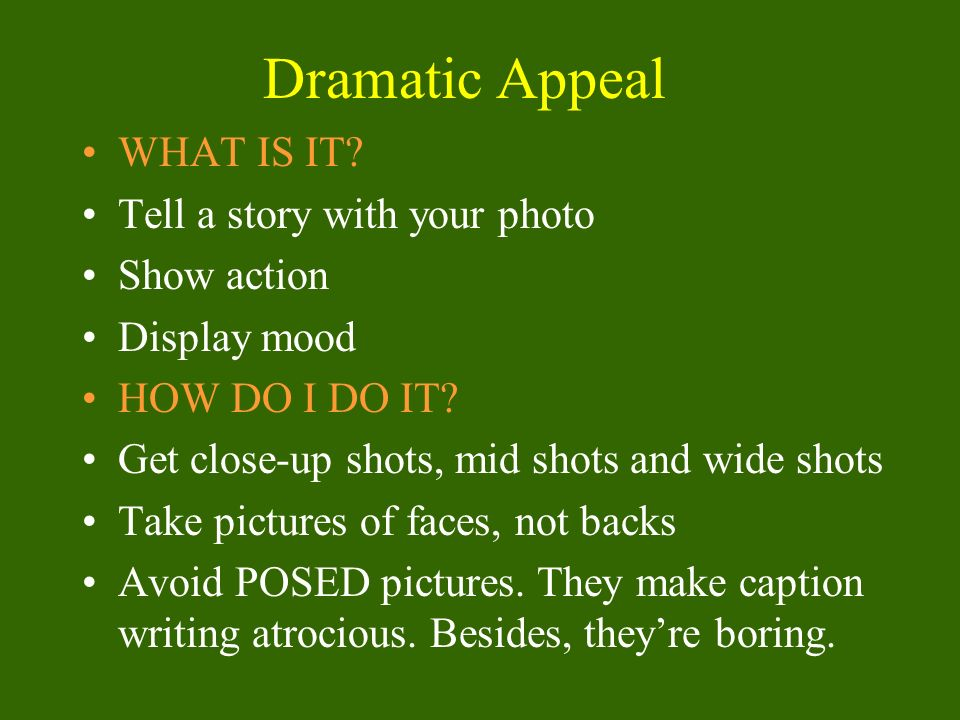 Dramatic Appeal WHAT IS IT.Tell a story with your photo Show action Display mood HOW DO I DO IT.
