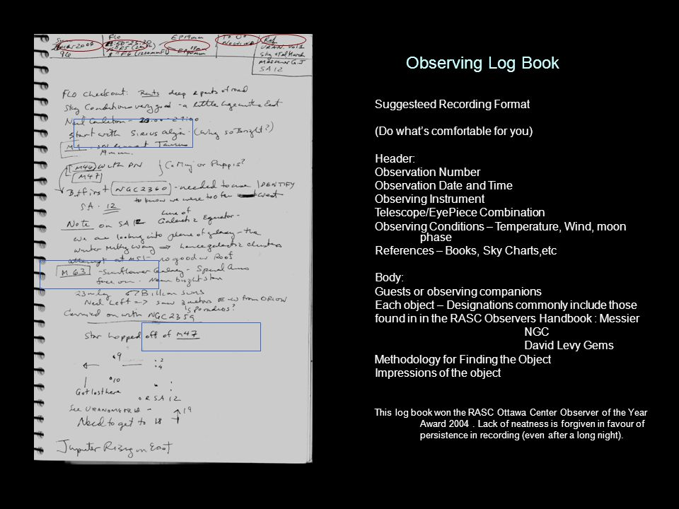 Observing Log Book Suggesteed Recording Format (Do whats comfortable for you) Header: Observation Number Observation Date and Time Observing Instrumen