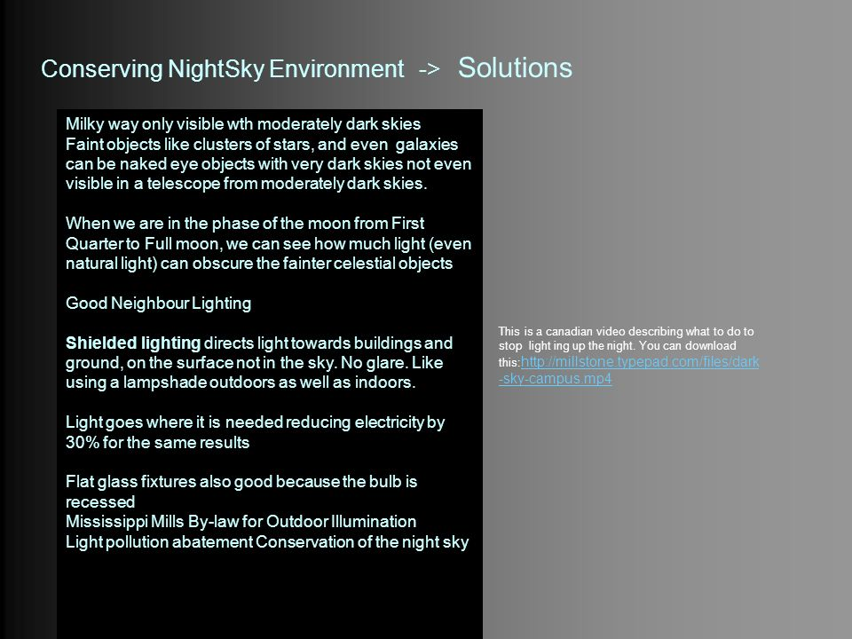 Conserving NightSky Environment -> Solutions This is a canadian video describing what to do to stop light ing up the night. You can download this: htt