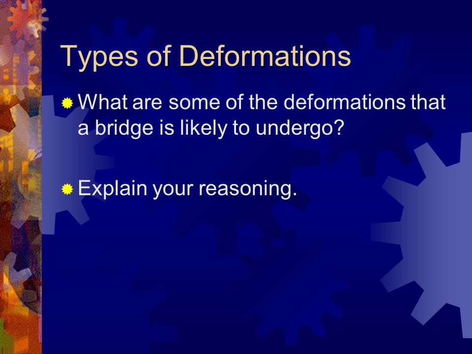 Types of Deformations What are some of the deformations that a bridge is likely to undergo.