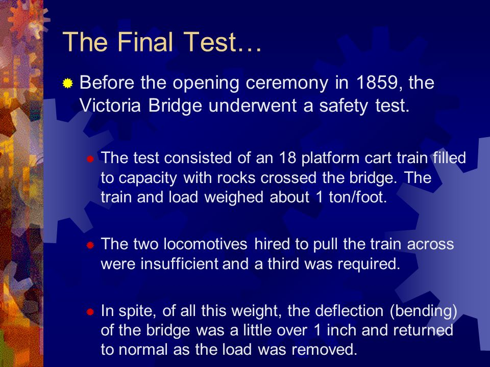 The Final Test… Before the opening ceremony in 1859, the Victoria Bridge underwent a safety test.