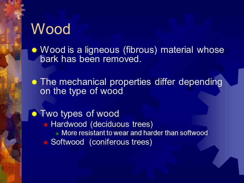Wood Wood is a ligneous (fibrous) material whose bark has been removed.