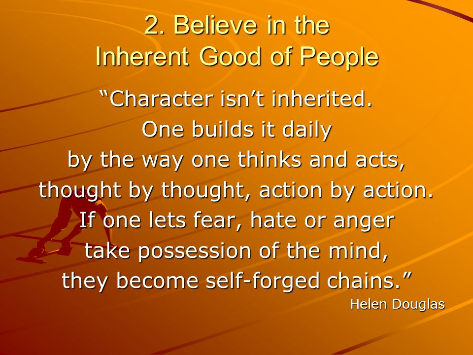 2. Believe in the Inherent Good of People Character isnt inherited.
