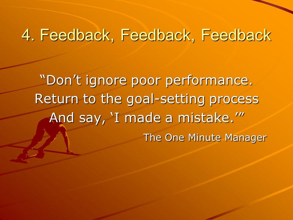 4. Feedback, Feedback, Feedback Dont ignore poor performance.