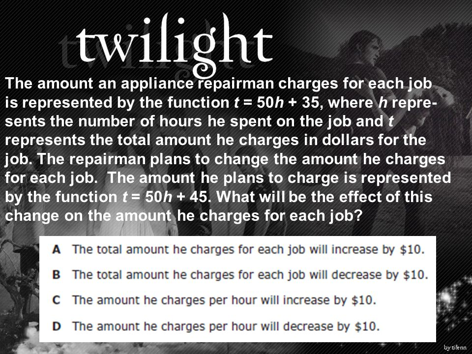 The amount an appliance repairman charges for each job is represented by the function t = 50h + 35, where h repre- sents the number of hours he spent
