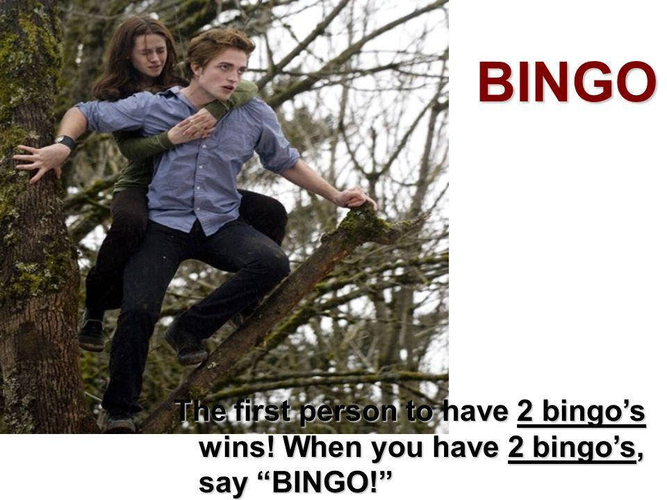 BINGO The first person to have 2 bingos wins! When you have 2 bingos, say BINGO!