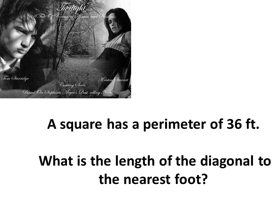 A square has a perimeter of 36 ft. What is the length of the diagonal to the nearest foot?