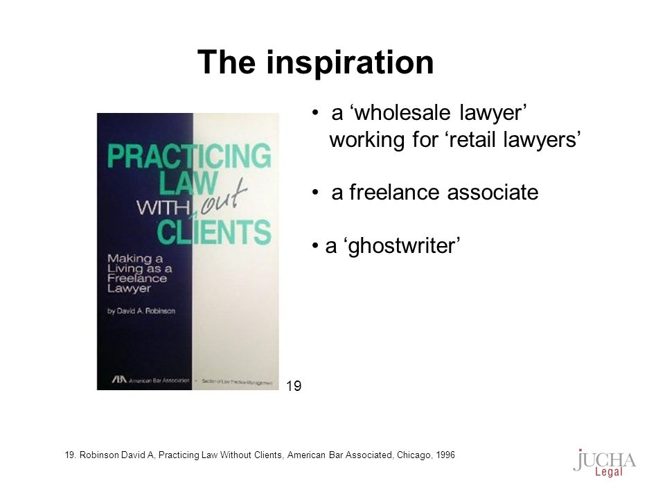 a wholesale lawyer working for retail lawyers a freelance associate a ghostwriter The inspiration 19 19.