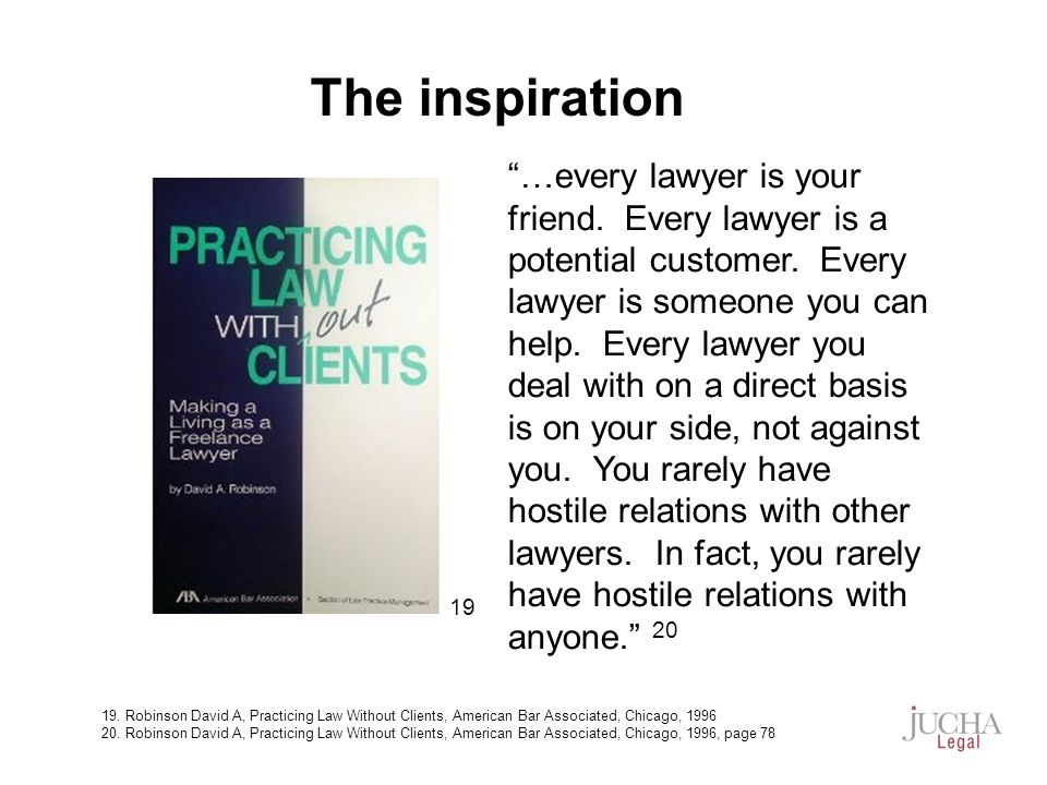 …every lawyer is your friend.Every lawyer is a potential customer.