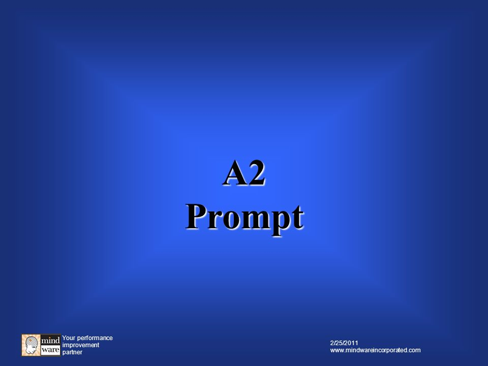 Your performance improvement partner 2/25/2011 www.mindwareincorporated.com A1 Question