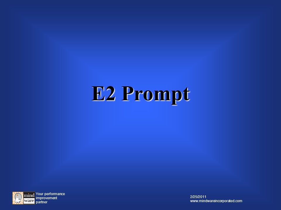 Your performance improvement partner 2/25/2011 www.mindwareincorporated.com E1 Question