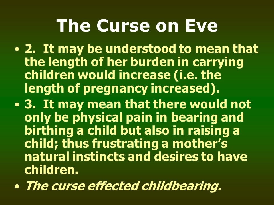 The Curse on Eve 2. It may be understood to mean that the length of her burden in carrying children would increase (i.e. the length of pregnancy incre