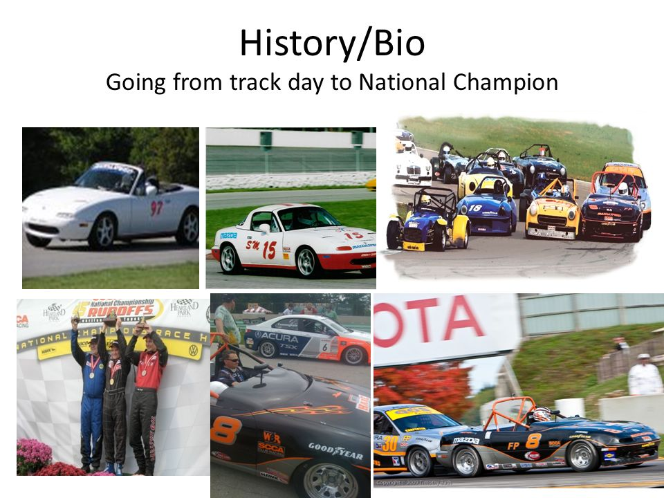 History/Bio Going from track day to National Champion
