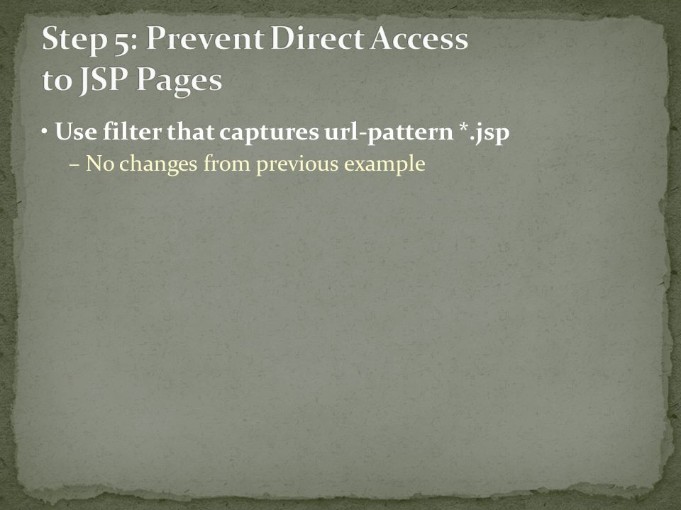 Use filter that captures url-pattern *.jsp – No changes from previous example