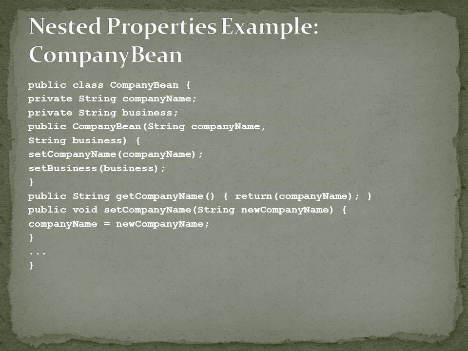public class CompanyBean { private String companyName; private String business; public CompanyBean(String companyName, String business) { setCompanyNa